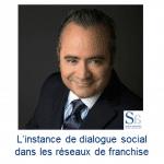 L'instance de dialogue social dans les réseaux de franchise